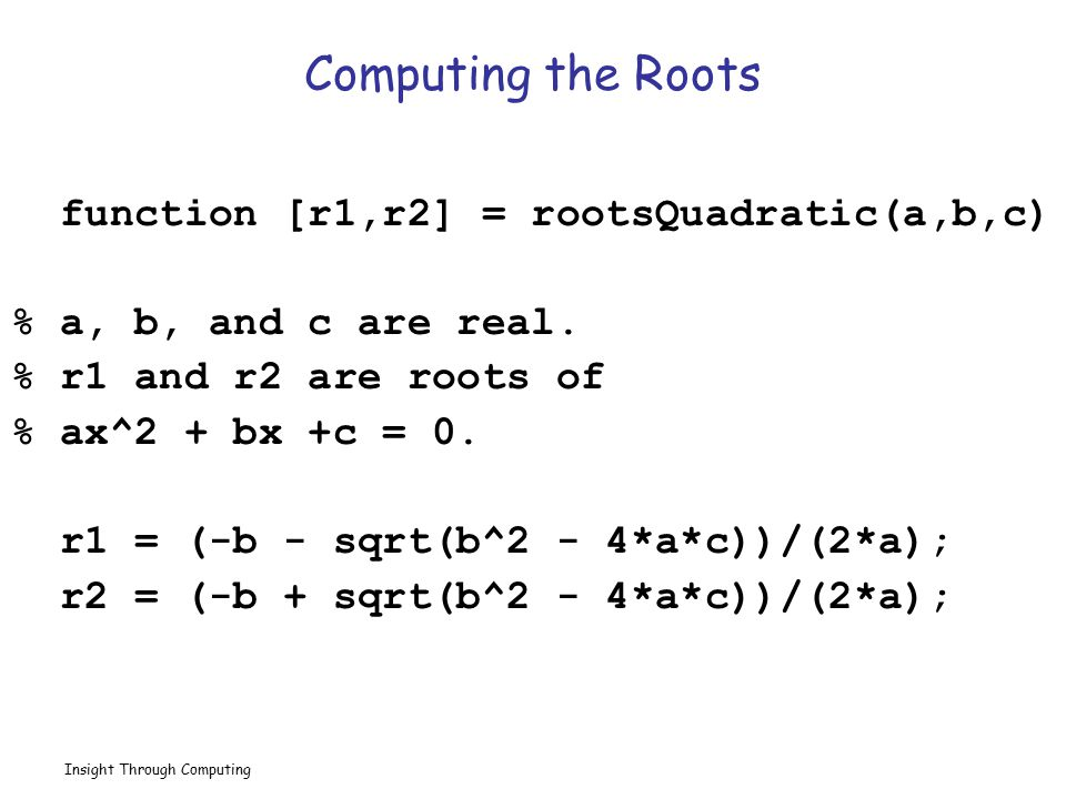 Computing the Roots function [r1,r2] = rootsQuadratic(a,b,c)